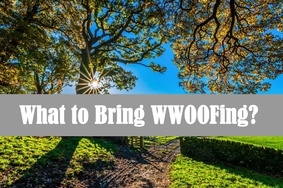 What to Bring WWOOFing?